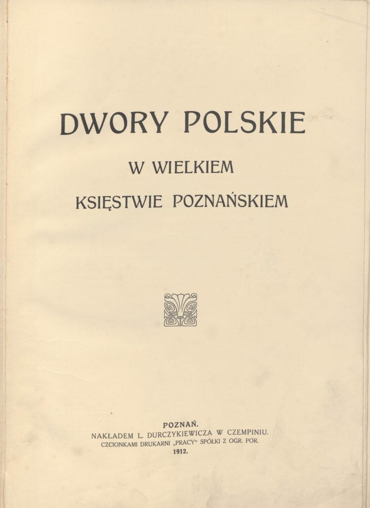 Strona tytułowa, w: Leonard Durczykiewicz, Dwory polskie w Wielkiem Księstwie Poznańskiem, Poznań 1912